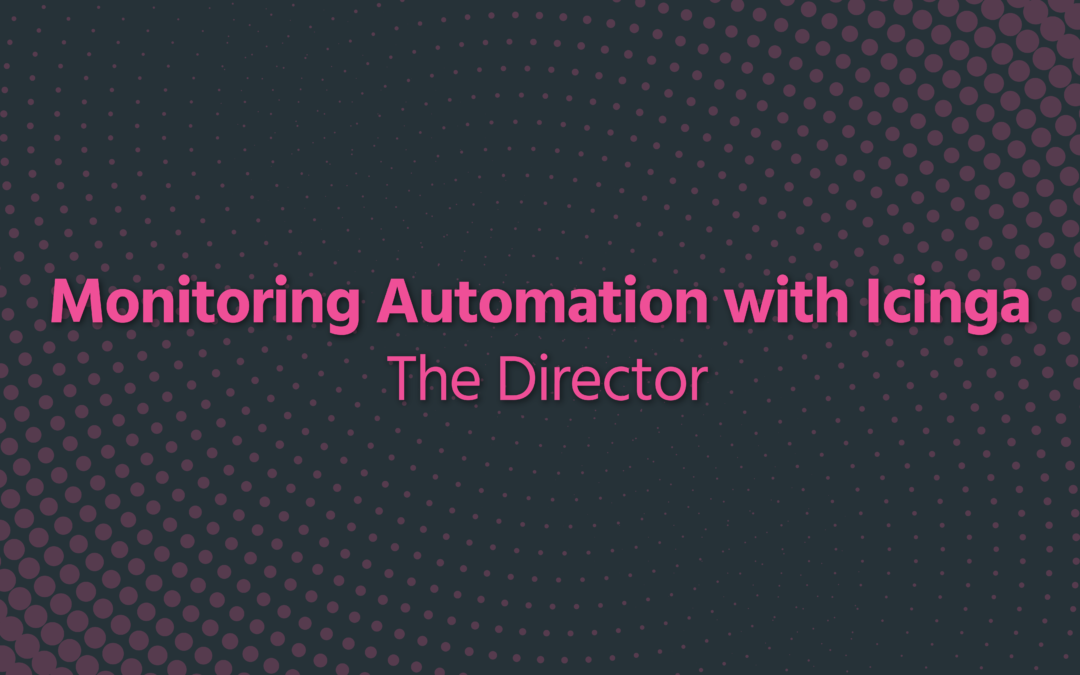 Monitoring Automation with Icinga – The Director