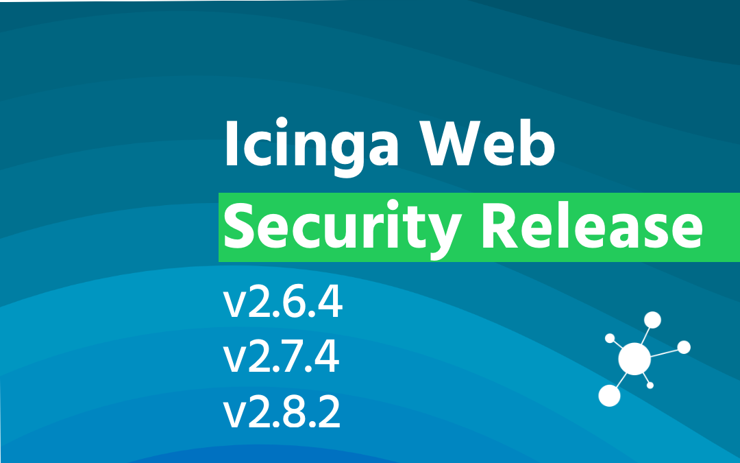 Icinga Web Security Release: v2.6.4, v2.7.4 and v2.8.2